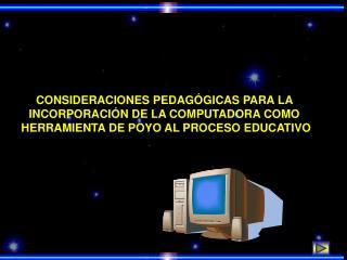 CONSIDERACIONES PEDAGÓGICAS PARA LA  INCORPORACIÓN DE LA COMPUTADORA COMO