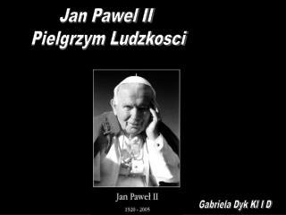Jan Pawel II  Pielgrzym Ludzkosci