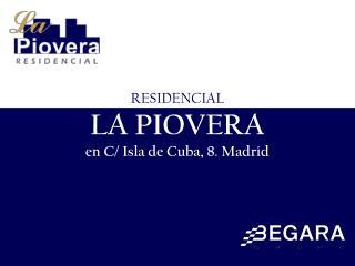 RESIDENCIAL LA PIOVERA en C/ Isla de Cuba, 8. Madrid