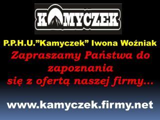 """P.P.H.U.""""Kamyczek"""" Iwona Woźniak"""