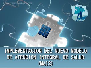 IMPLEMENTACION DEL NUEVO MODELO DE ATENCION INTEGRAL DE SALUD (MAIS)