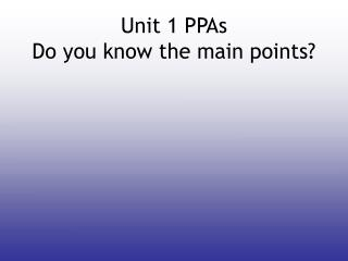 Unit 1 PPAs Do you know the main points?