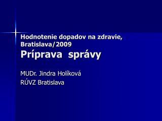 Hodnotenie dopadov na zdravie, Bratislava/2009  Príprava  správy