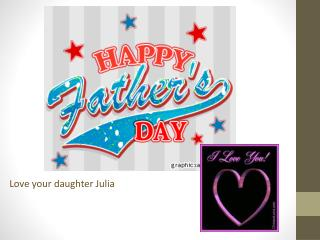 Love your daughter Julia