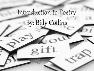 Introduction to Poetry By: Billy Collins