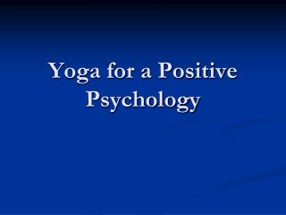Yoga for a Positive Psychology