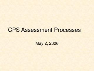CPS Assessment Processes