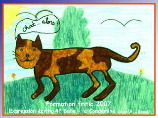Formation fritic 2007 Expression écrite 4P Bulle – la Condémine  Classe M-L Beaud