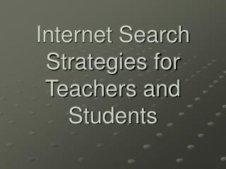 Internet Search Strategies for Teachers and Students