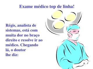 Exame médico top de linha!