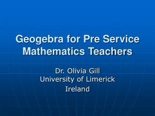 Geogebra for Pre Service Mathematics Teachers