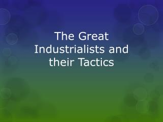 The Great Industrialists and their  Tactics