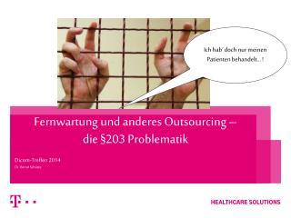 Fernwartung und anderes  Outsourcing – die  §203 Problematik