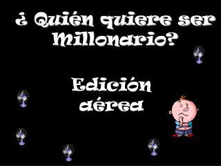 ¿ Quién quiere ser Millonario?