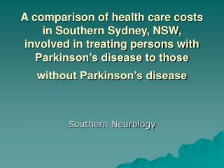 A comparison of health care costs in Southern Sydney, NSW, involved in treating persons with Parkinson s disease to thos