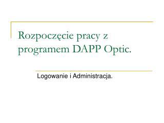 Rozpocz?cie pracy z programem DAPP Optic.
