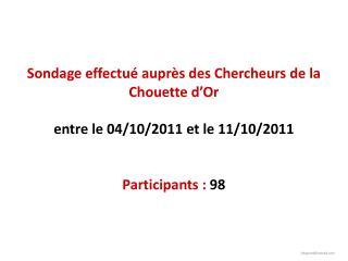 Sondage effectué auprès des Chercheurs de la Chouette d'Or entre le 04/10/2011 et le 11/10/2011