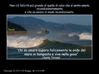 """""""Chi sa amare supera felicemente le onde del mare in tempesta e vive nella gioia"""" (Santa Teresa)"""