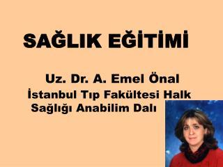SAGLIK EGITIMI            Uz. Dr. A. Emel  nal           Istanbul Tip Fak ltesi Halk                      Sagligi Anabil