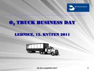 O 2  TRUCK BUSINESS DAY LEDNICE, 12. KVĚTEN 2011