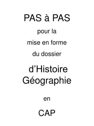 PAS à PAS pour la  mise en forme  du dossier  d'Histoire Géographie en CAP