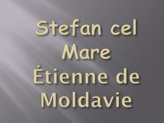 Stefan  cel  Mare Étienne  de Moldavie