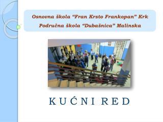 """Osnovna škola """" F ran Krsto Frankopan"""" Krk Područna škola """"Dubašnica"""" Malinska"""