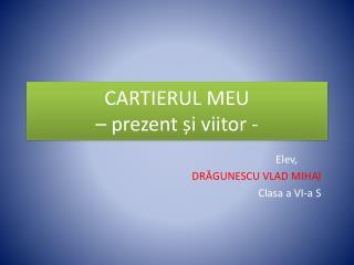 CARTIERUL MEU  – prezent și viitor -