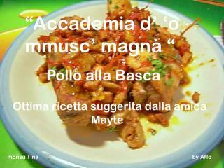 """Accademia d' 'o mmusc' magnà """