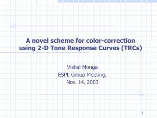A novel scheme for color-correction  using 2-D Tone Response Curves TRCs