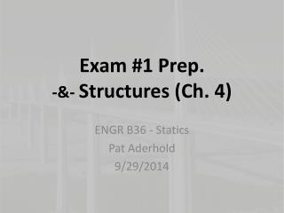 Exam #1 Prep. -&-  Structures (Ch. 4)