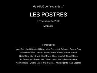 """6a edició del """"sopar de..."""" LES POSTRES 3 d'octubre de 2008 Montellà Concursants:"""