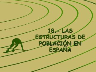 18.- LAS ESTRUCTURAS DE POBLACIÓN EN ESPAÑA
