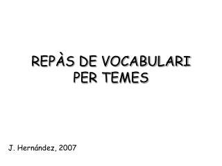 REPÀS DE VOCABULARI PER TEMES