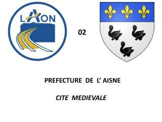PREFECTURE  DE  L� AISNE CITE  MEDIEVALE