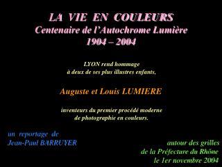 LA  VIE  EN  COULEURS  Centenaire de l'Autochrome Lumière 1904 – 2004 LYON rend hommage