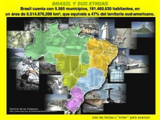 BRASIL Y SUS ETNIAS Brasil cuenta con 5.565 municipios, 191.480.630 habitantes, en