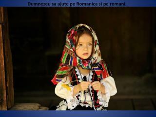 Dumnezeu sa ajute pe Romanica si pe romani.