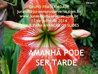 AMANHÃ PODE SER TARDE