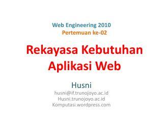 Web Engineering 2010 Pertemuan ke-02 Rekayasa Kebutuhan  Aplikasi Web