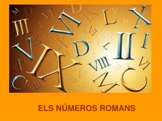 ELS NÚMEROS ROMANS
