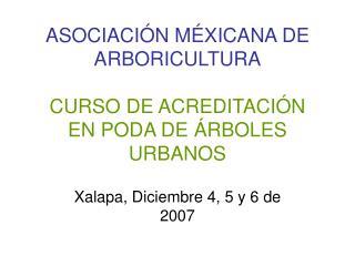 ASOCIACIÓN MÉXICANA DE ARBORICULTURA CURSO DE ACREDITACIÓN  EN PODA DE ÁRBOLES URBANOS