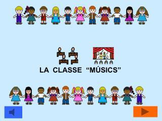 """LA  CLASSE  """"MÚSICS"""""""