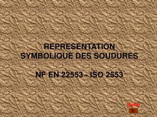 REPRESENTATION  SYMBOLIQUE DES SOUDURES  NF EN 22553 - ISO 2553