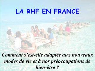 LA RHF EN FRANCE