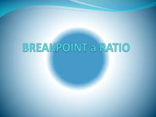 BREAKPOINT a RATIO