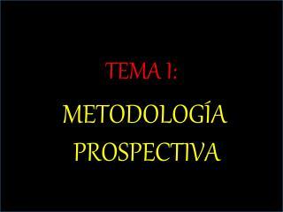 TEMA I:  METODOLOGÍA PROSPECTIVA