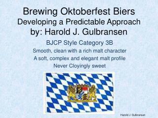 Brewing  Oktoberfest Biers Developing a Predictable Approach by: Harold J. Gulbransen