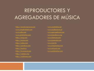REPRODUCTORES Y AGREGADORES DE MÚSICA
