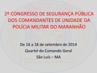 2º CONGRESSO DE SEGURANÇA PÚBLICA DOS COMANDANTES DE UNIDADE DA POLÍCIA MILITAR DO MARANHÃO